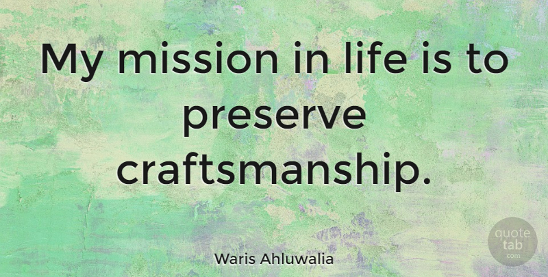 Waris Ahluwalia Quote About Life Is, Missions, Preserves: My Mission In Life Is...