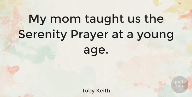 Toby Keith: My mom taught us the Serenity Prayer at a young ...