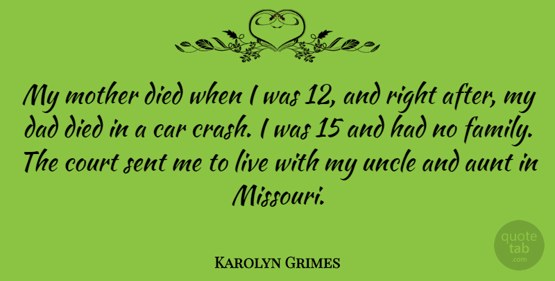 Karolyn Grimes Quote About Aunt, Car, Court, Dad, Died: My Mother Died When I...