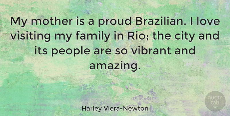 Harley Viera-Newton Quote About Amazing, City, Family, Love, Mother: My Mother Is A Proud...