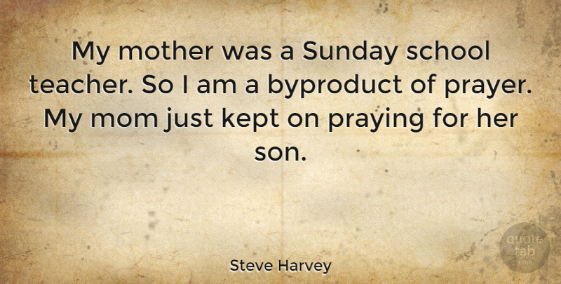 Steve Harvey Quote About Mom, Mother, Teacher: My Mother Was A Sunday...