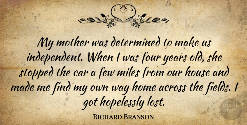 Richard Branson Quote About Mother, Independent, Home: My Mother Was Determined To...