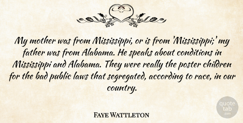 Faye Wattleton Quote About According, Bad, Children, Conditions, Father: My Mother Was From Mississippi...