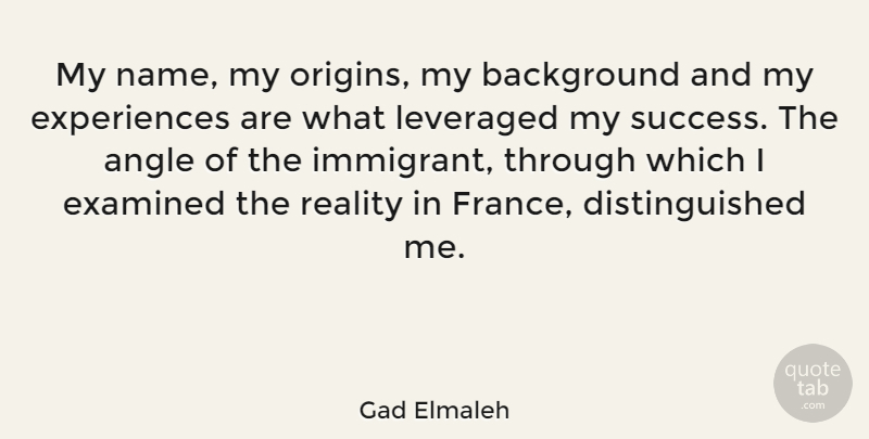 Gad Elmaleh Quote About Angle, Background, Examined, Success: My Name My Origins My...