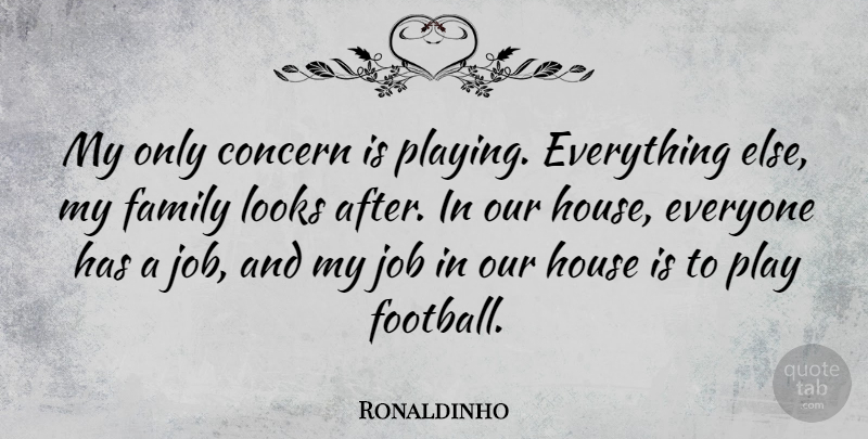 Ronaldinho Quote About Concern, Family, Job, Looks: My Only Concern Is Playing...