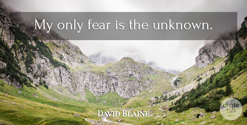 David Blaine My Only Fear Is The Unknown Quotetab