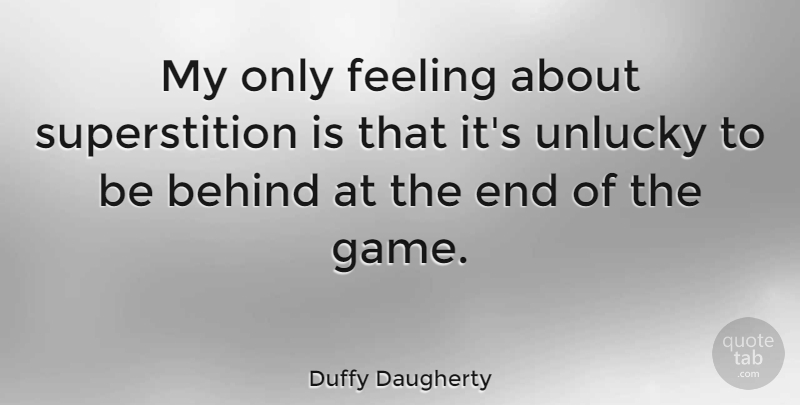 Duffy Daugherty Quote About Sports, Games, Feelings: My Only Feeling About Superstition...