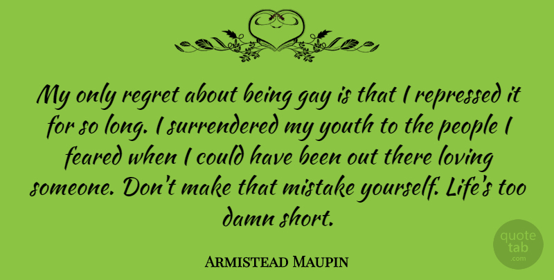 Armistead Maupin Quote About Damn, Feared, Gay, Life, Loving: My Only Regret About Being...