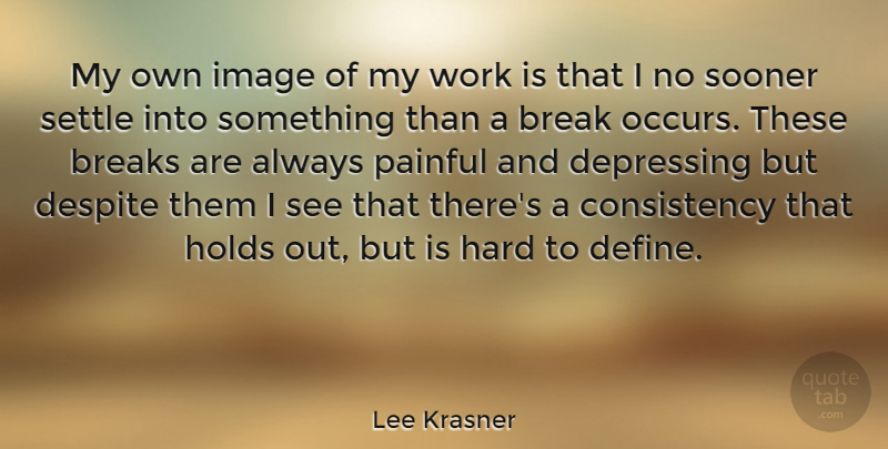 Lee Krasner Quote About Depression, Depressing, Consistency: My Own Image Of My...