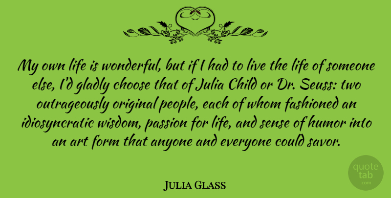 Julia Glass Quote About Anyone, Art, Child, Choose, Form: My Own Life Is Wonderful...