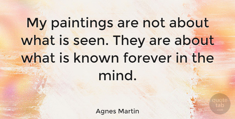 Agnes Martin Quote About Forever, Mind, Perception: My Paintings Are Not About...