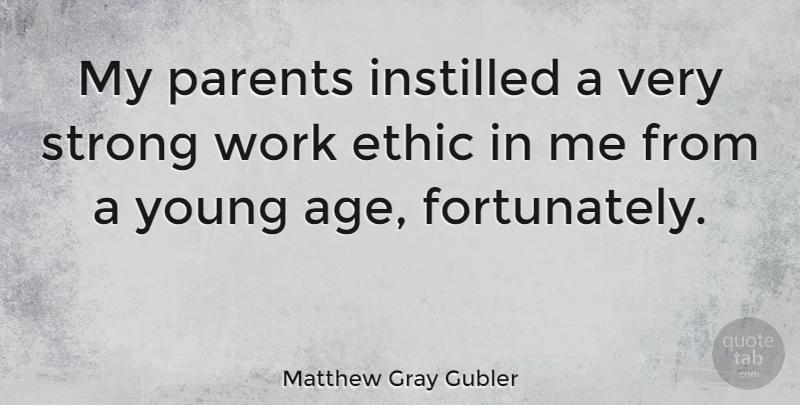 Matthew Gray Gubler: My parents instilled a very strong work