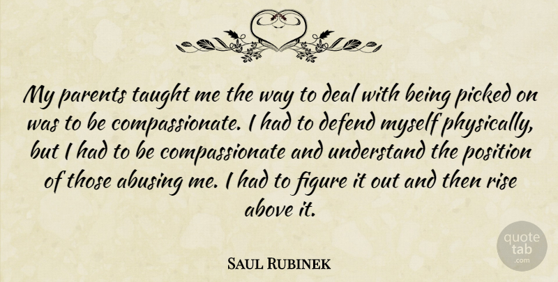 Saul Rubinek Quote About Above, Deal, Defend, Figure, Picked: My Parents Taught Me The...