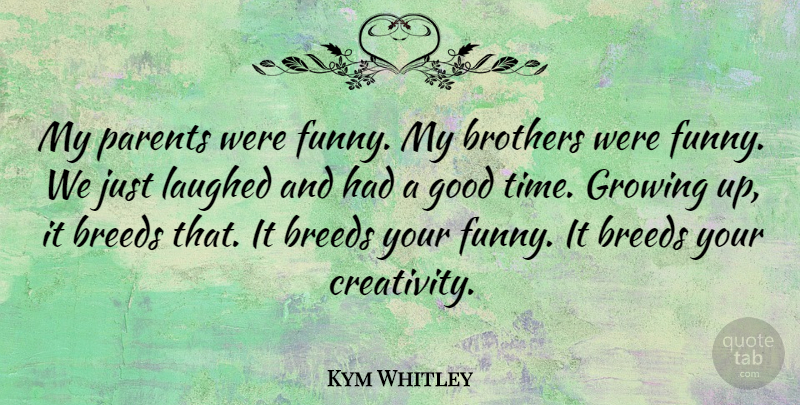 Kym Whitley Quote About Breeds, Brothers, Funny, Good, Growing: My Parents Were Funny My...