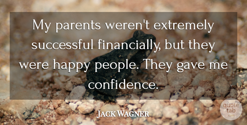 Jack Wagner Quote About Successful, People, Parent: My Parents Werent Extremely Successful...