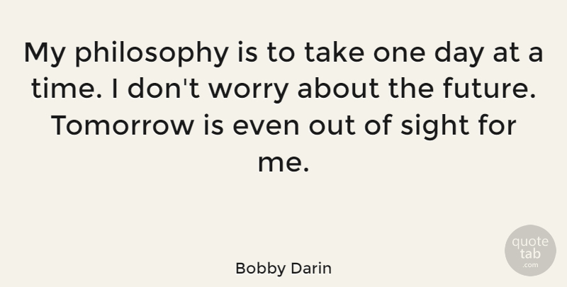 Bobby Darin My Philosophy Is To Take One Day At A Time I Dont