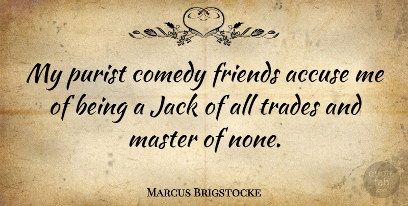 Marcus Brigstocke Quote About Comedy, Masters, Trade: My Purist Comedy Friends Accuse...
