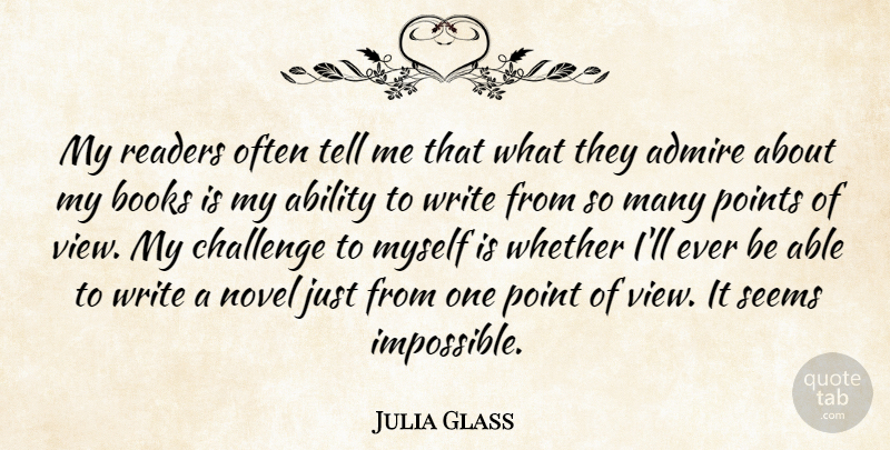 Julia Glass Quote About Ability, Admire, Books, Novel, Points: My Readers Often Tell Me...