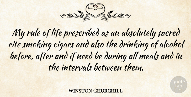 Winston Churchill Quote About Drinking, Beer, Funny Sarcastic: My Rule Of Life Prescribed...