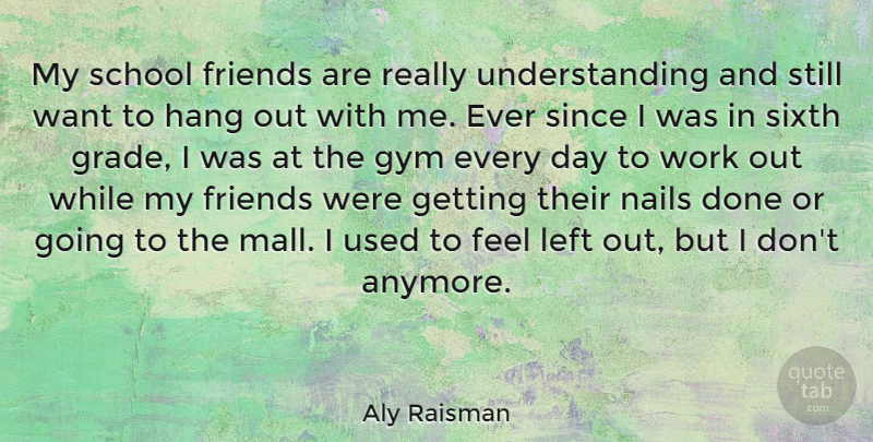 Hanging Out With Friends Quotes: Aly Raisman: My School Friends Are Really Understanding