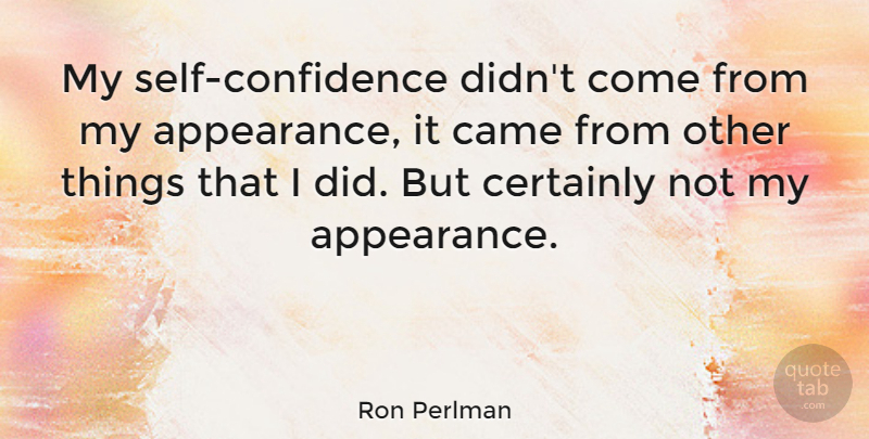 Ron Perlman Quote About Self Confidence, Self, Appearance: My Self Confidence Didnt Come...