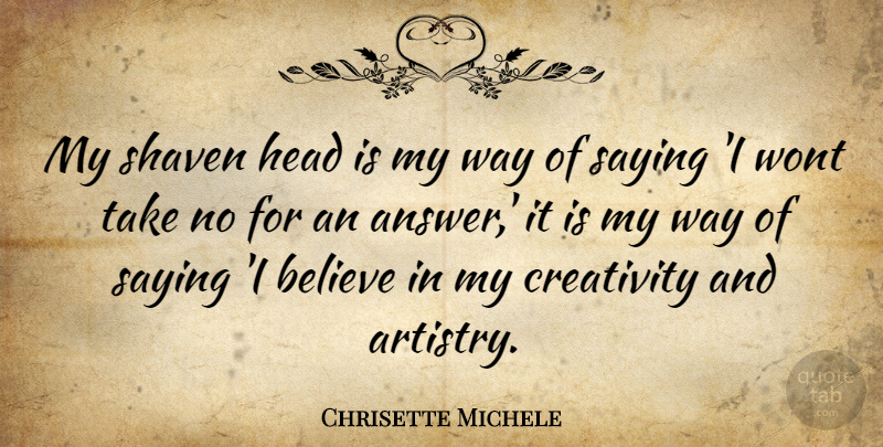 Chrisette Michele Quote About Believe, Creativity, Answers: My Shaven Head Is My...