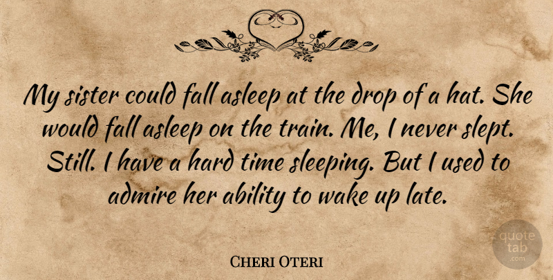 Cheri Oteri Quote About Ability, Admire, Asleep, Drop, Fall: My Sister Could Fall Asleep...