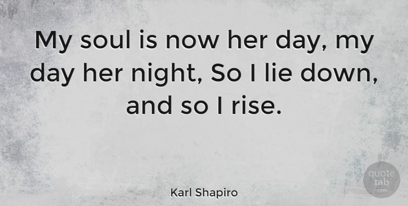 Karl Shapiro My Soul Is Now Her Day My Day Her Night So I Lie