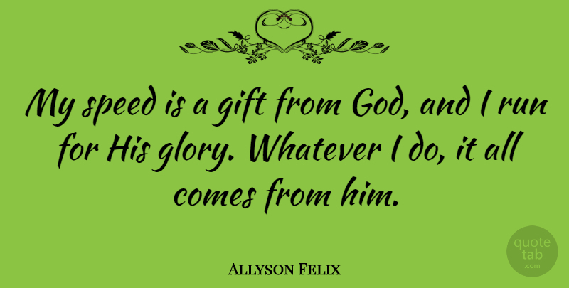 Allyson Felix Quote About Running, Speed, Glory: My Speed Is A Gift...