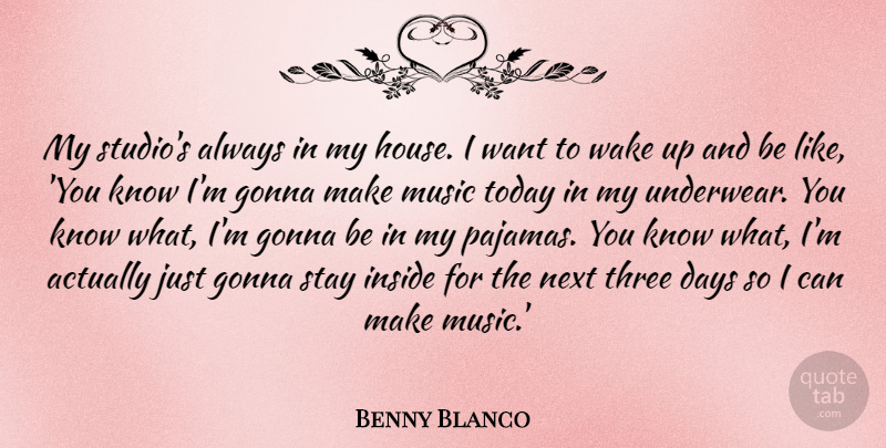 Benny Blanco My Studios Always In My House I Want To Wake Up And