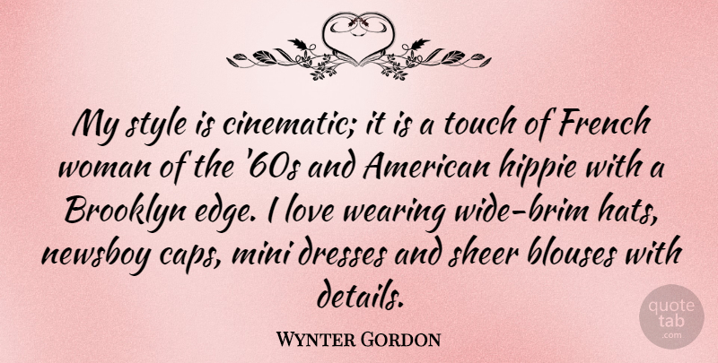 Wynter Gordon Quote About Brooklyn, Dresses, French, Hippie, Love: My Style Is Cinematic It...