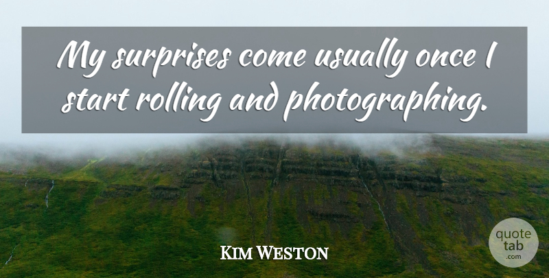 Kim Weston Quote About undefined: My Surprises Come Usually Once...