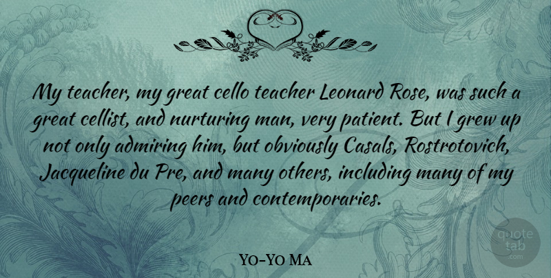Yo-Yo Ma Quote About Teacher, Men, Rose: My Teacher My Great Cello...