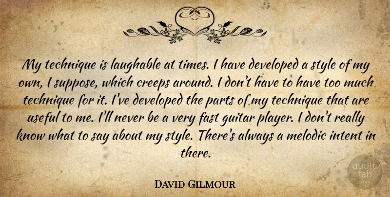 David Gilmour Quote About Creeps, Developed, Fast, Guitar, Intent: My Technique Is Laughable At...