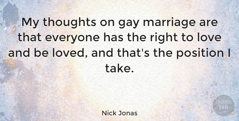 Nick Jonas Quote About Gay, My Thoughts, Position: My Thoughts On Gay Marriage...
