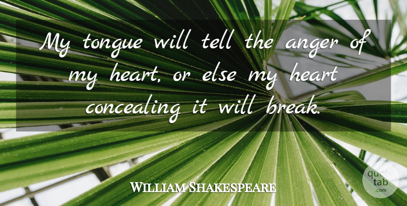 William Shakespeare Quote About Inspirational, Anger, Heart: My Tongue Will Tell The...