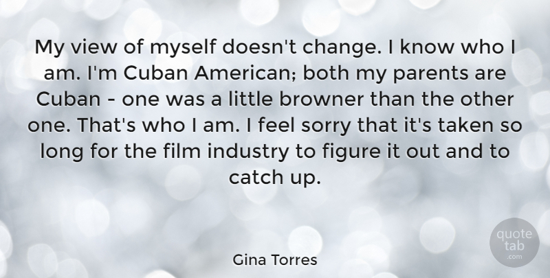 Gina Torres Quote About Both, Catch, Change, Cuban, Figure: My View Of Myself Doesnt...