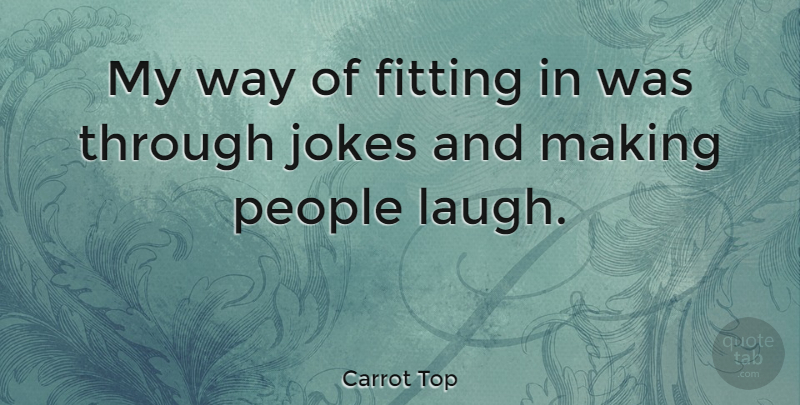Carrot Top Quote About Laughing, People, Way: My Way Of Fitting In...