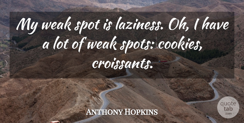 Anthony Hopkins Quote About Laziness, Weak Spots, Cookies: My Weak Spot Is Laziness...