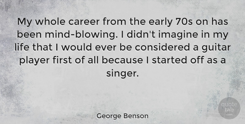 George Benson Quote About Player, Guitar, Careers: My Whole Career From The...