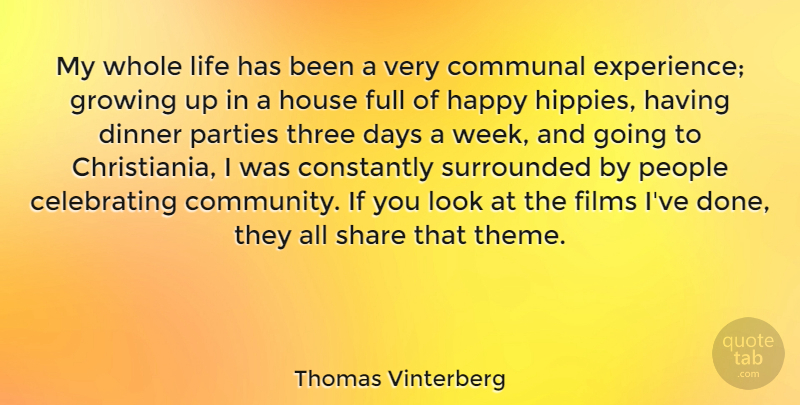 Thomas Vinterberg Quote About Communal, Constantly, Days, Dinner, Experience: My Whole Life Has Been...