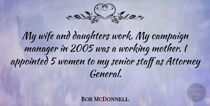 Bob McDonnell Quote About Senior, Mother, Daughter: My Wife And Daughters Work...