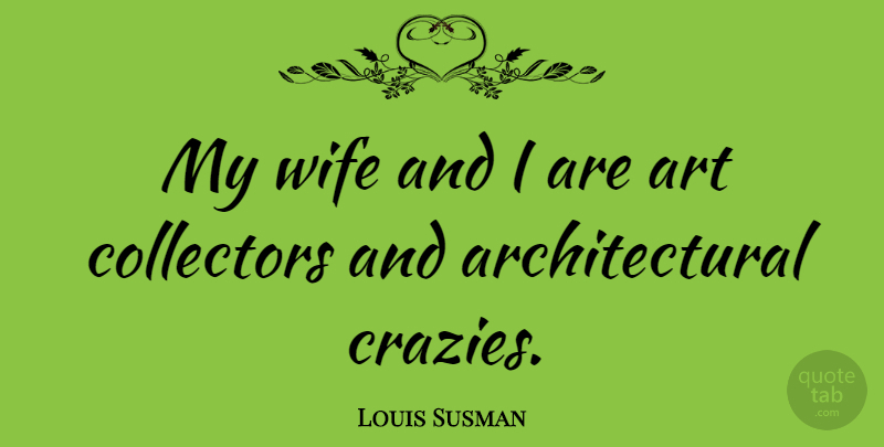 Louis Susman Quote About Art, Wife, My Wife: My Wife And I Are...