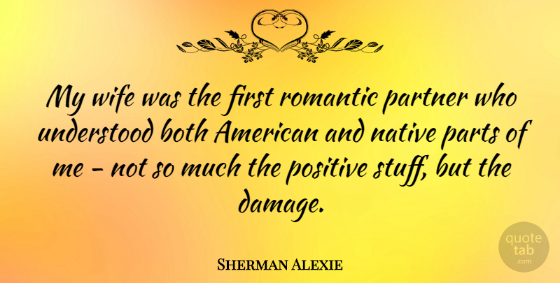 Sherman Alexie My Wife Was The First Romantic Partner Who