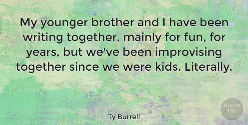 Ty Burrell Quote About Brother, Fun, Kids: My Younger Brother And I...