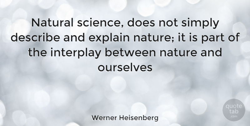 Werner Heisenberg Natural Science Does Not Simply Describe And