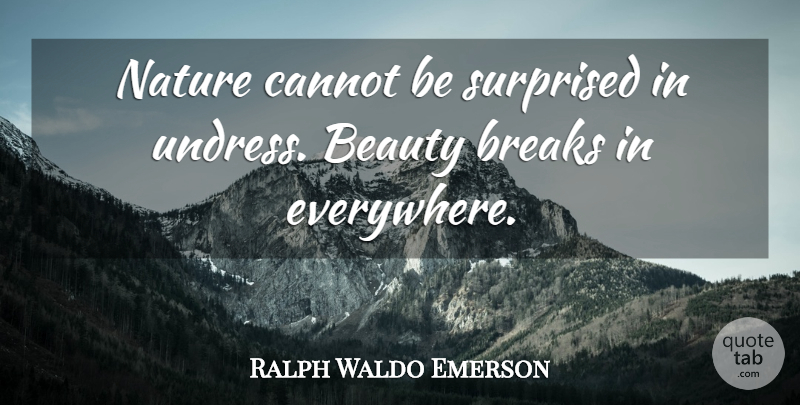 Ralph Waldo Emerson Quote About Nature, Break: Nature Cannot Be Surprised In...