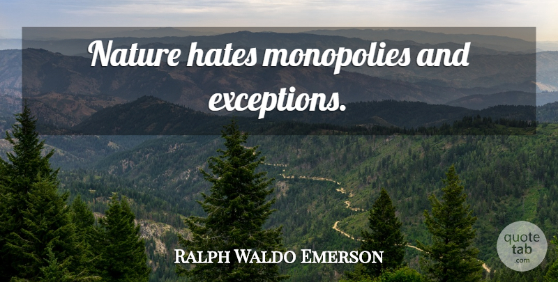 Ralph Waldo Emerson Quote About Nature, Hate, Monopoly: Nature Hates Monopolies And Exceptions...