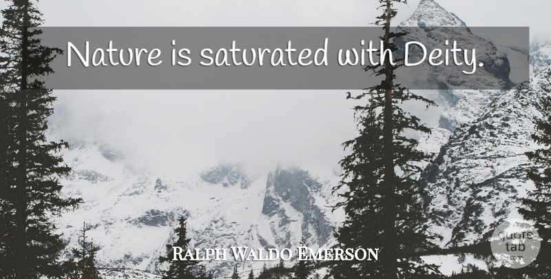 Ralph Waldo Emerson Quote About Nature, Deities, Saturated: Nature Is Saturated With Deity...