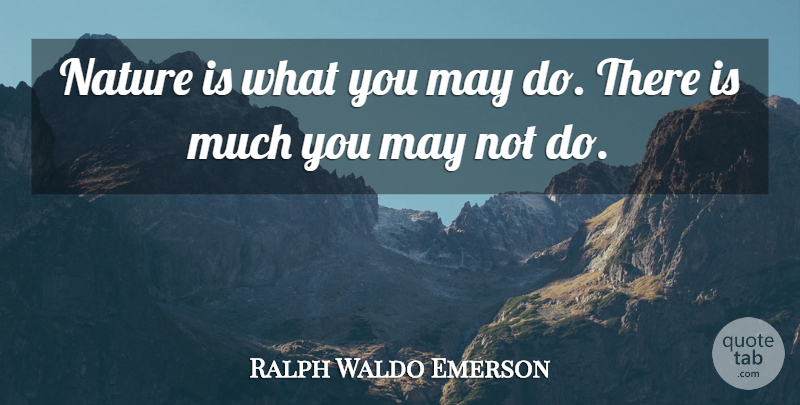 Ralph Waldo Emerson Quote About Nature, May: Nature Is What You May...